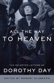 All the Way to Heaven - The Selected Letters of Dorothy Day ebook by Dorothy Day