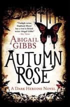 Autumn Rose - A Dark Heroine Novel ebook by Abigail Gibbs
