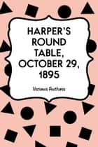Harper's Round Table, October 29, 1895 ebook by Various Authors
