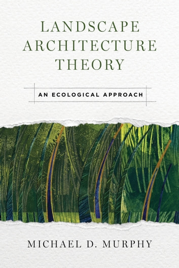 Landscape Architecture Theory - An Ecological Approach ebook by Michael Murphy