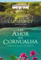 Um Amor na Cornualha ebook by Liz Fenwick
