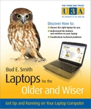 Laptops for the Older and Wiser - Get Up and Running on Your Laptop Computer ebook by Bud E. Smith