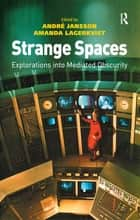 Strange Spaces - Explorations into Mediated Obscurity eBook by André Jansson, Amanda Lagerkvist