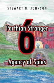Parthian Stranger 6 - Agency of Spies ebook by Stewart N. Johnson