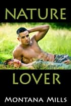 Nature Lover ebook by Montana Mills