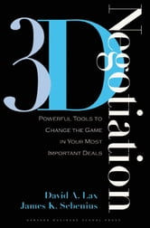 3-d Negotiation - Powerful Tools to Change the Game in Your Most Important Deals ebook by David A. Lax,James K. Sebenius