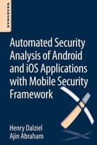 Automated Security Analysis of Android and iOS Applications with Mobile Security Framework ebook by Henry Dalziel,Ajin Abraham