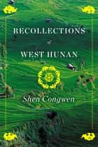 Recollections of West Hunan ebook by Shen Congwen