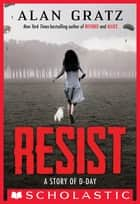 Resist: A Story of D-Day ebook by Alan Gratz