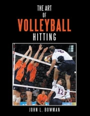 The Art of Volleyball Hitting ebook by John L. Bowman