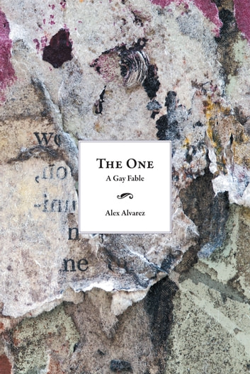 The One - A Gay Fable ebook by Alex Alvarez