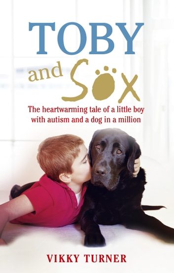 Toby and Sox - The heartwarming tale of a little boy with autism and a dog in a million ebook by Vikky Turner,Neil Turner