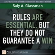 Rules Are Essential, But They Do Not Guarantee a Win ebook by Saly A. Glassman