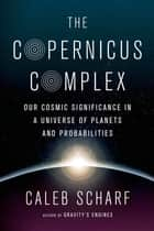 So where are all those aliens ebook by secret agent x 9 the copernicus complex our cosmic significance in a universe of planets and probabilities ebook by fandeluxe Document