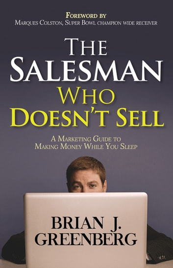 The Salesman Who Doesn't Sell - A Marketing Guide for Making Money While You Sleep ebook by Brian Greenberg