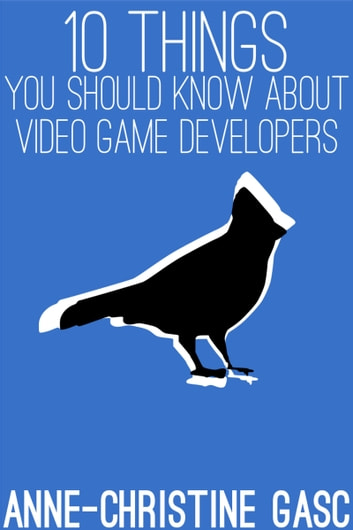 Ten Things You Should Know About ... Video Game Developers ebook by Anne-Christine Gasc