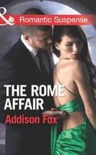 The Rome Affair (Mills & Boon Romantic Suspense) (House of Steele, Book 3) ebook by Addison Fox