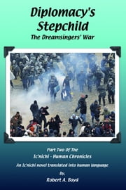 Diplomacy's Stepchild: The Dreamsingers' War ebook by Robert A Boyd