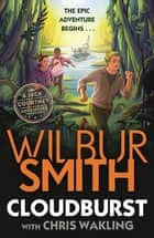 Cloudburst - A Jack Courtney Adventure ebook by Wilbur Smith
