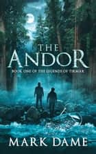 The Andor - Book One of the Legends of Tirmar ebook by Mark Dame