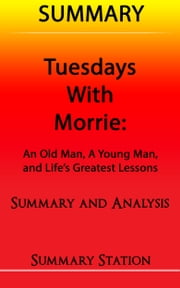 Tuesdays with Morrie: An Old Man, A Young Man, And Life's Greatest Lessons | Summary ebook by Summary Station
