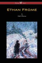 Ethan Frome - with an introduction by Edith Wharton ebook by Edith Wharton, Sam Vaseghi