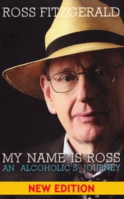 My Name Is Ross: An Alcoholic's Journey ebook by Ross Fitzgerald