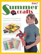 Kids 1st Summer Crafts - 20 Projects and Activities for Camp, the Car, and Beyond! ebook by Krause Publications