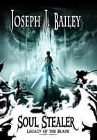 Soul Stealer - Legacy of the Blade ebook by Joseph J. Bailey