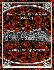 Dark Shadows Episode Guide Volume 3 ebook by Hanley Jennings Peterson