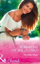 Romancing The Wallflower (Mills & Boon Cherish) (Crimson, Colorado, Book 6) 電子書 by Michelle Major