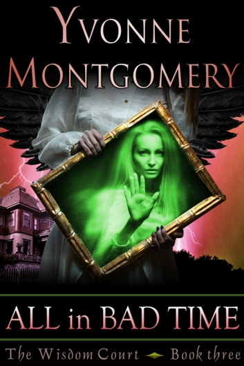 All in Bad Time (The Wisdom Court Series, Book 3) ebook by Yvonne Montgomery