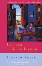 La casa de la laguna - (The House on the Lagoon - Spanish-language edition) ebook by Rosario Ferré