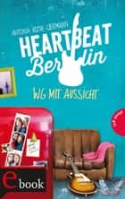 Heartbeat Berlin - WG mit Aussicht ebook by Antonia Rothe-Liermann, Cornelia Niere