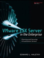 VMware ESX Server in the Enterprise - Planning and Securing Virtualization Servers ebook by Edward Haletky