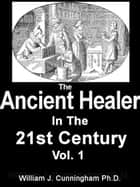 The Ancient Healer In The 21st Century ebook by William James Cunningham Ph.D.