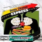 Detox Cleanse Express audiobook by KnowIt Express, Theresa Holland