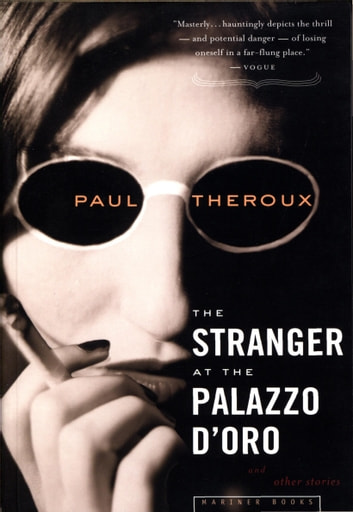 The Stranger at the Palazzo d'Oro and Other Stories ebook by Paul Theroux