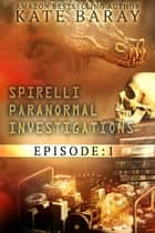 Spirelli Paranormal Investigations ebook by Kate Baray