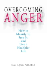 Overcoming Anger: How to Identify It, Stop It, and Live a Healthier Life ebook by Carol D. Jones