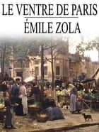 Le Ventre de Paris - Les Rougon-Macquart, tome 3 ebook by Émile Zola