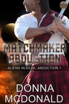 Matchmaker Abduction - A Spoofy Alien Romance ebook by Donna McDonald
