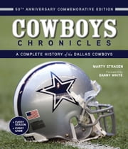 Cowboys Chronicles - A Complete History of the Dallas Cowboys ebook by Marty Strasen,Danny White