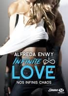 Nos infinis chaos - Infinite Love, T1 ebook by Alfreda Enwy