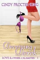 Deceiving Derek (Romantic Comedy Short Story) ebook by Cindy Procter-King