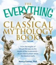 The Everything Classical Mythology Book - From the heights of Mount Olympus to the depths of the Underworld - all you need to know about the classical myths ebook by Nancy Conner