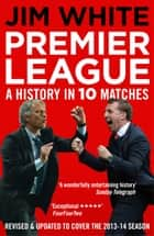Premier League - A History in 10 Matches ebook by Jim White