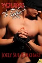 Yours to Take ebook by Joely Sue Burkhart