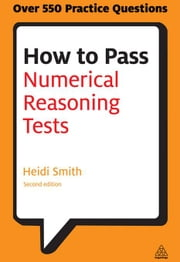 How to Pass Numerical Reasoning Tests: A Step-by-Step Guide to Learning Key Numeracy Skills ebook by Smith, Heidi