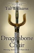 The Dragonbone Chair - Memory, Sorrow & Thorn Book 1 ebook by